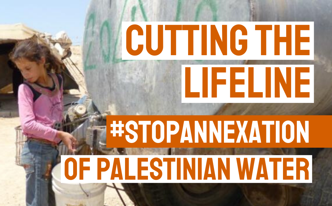 Factsheet: Cutting the lifeline – Stop the annexation of Palestinian water